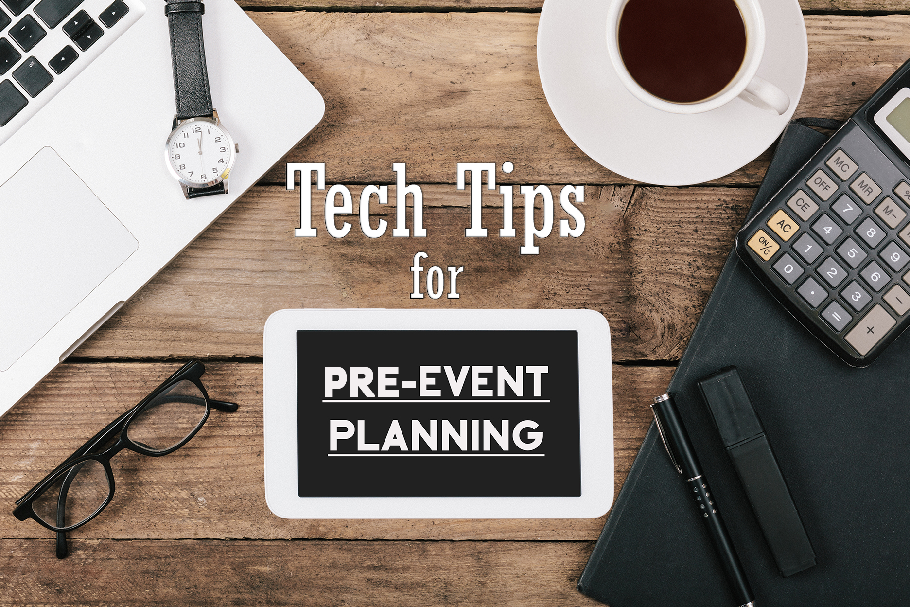 Tech Tips for Pre-event Planning on a desk