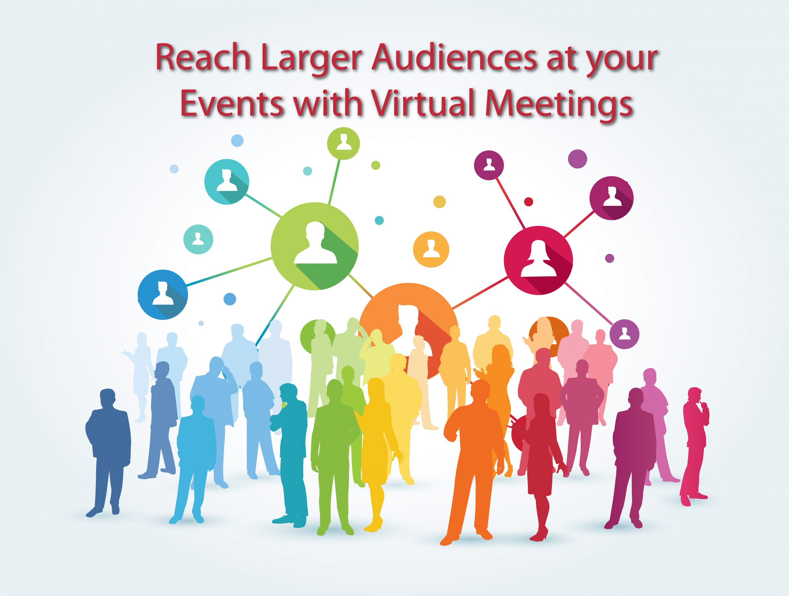 Reach Larger Audiences at your Events with Virtual Meetings