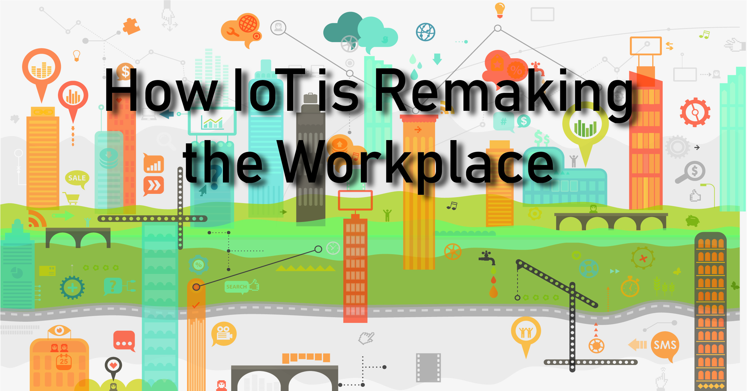 How IoT is Remaking the Workplace