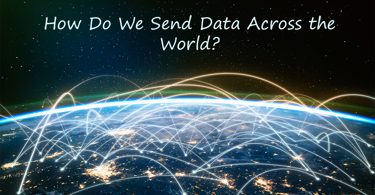 How Do We Send Data Around the World?